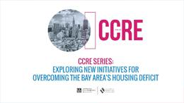 CCRE Series: Exploring New Initiatives for Overcoming the Bay Area's Housing Deficit
