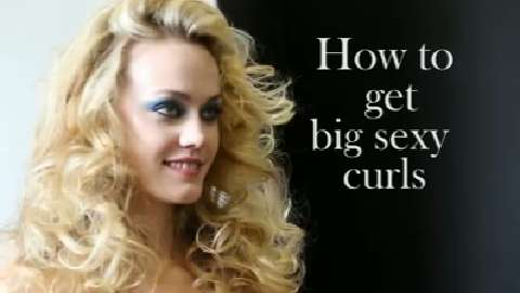 How to get big sexy curls