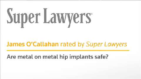 Are Metal on Metal Hip Implants Safe? By James O'Callahan
