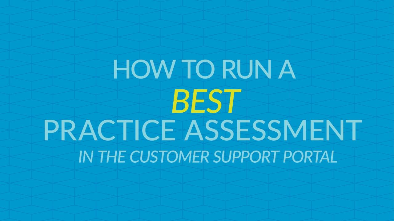 Run a Best Practice Assessment at your convenience from the