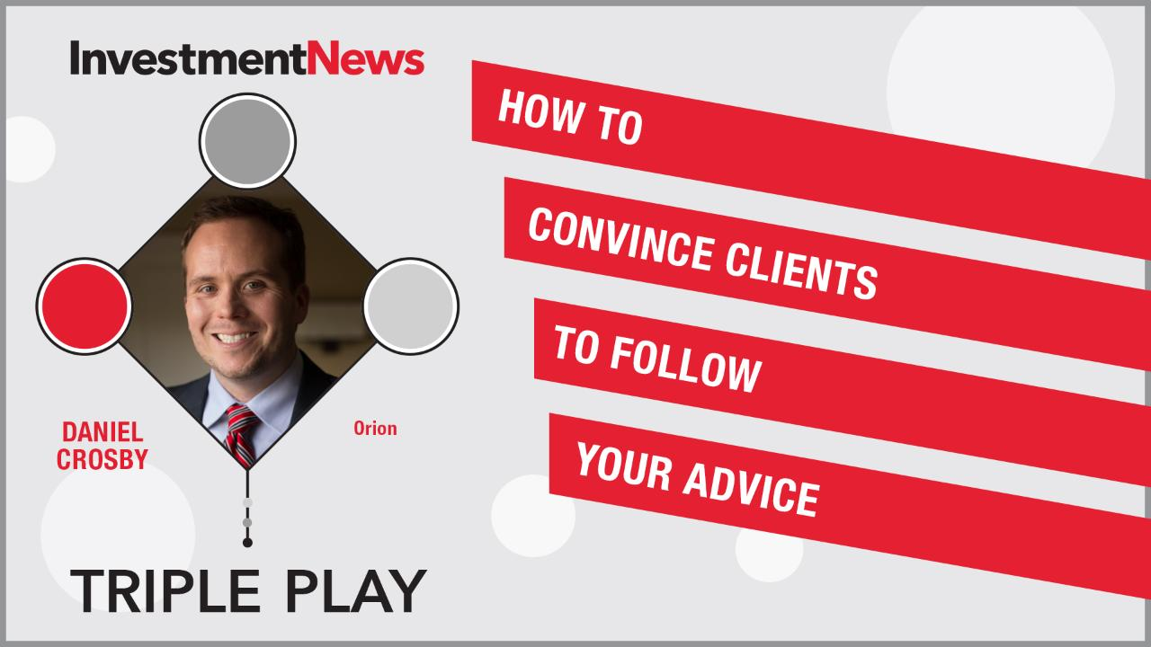 Dr. Daniel Crosby on how to convince clients to follow your advice