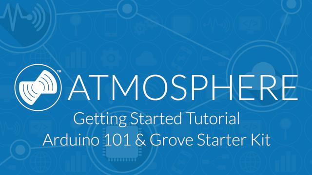 Getting Started with Atmosphere Tutorial 3 - Arduino 101 & Grove Starter Kit