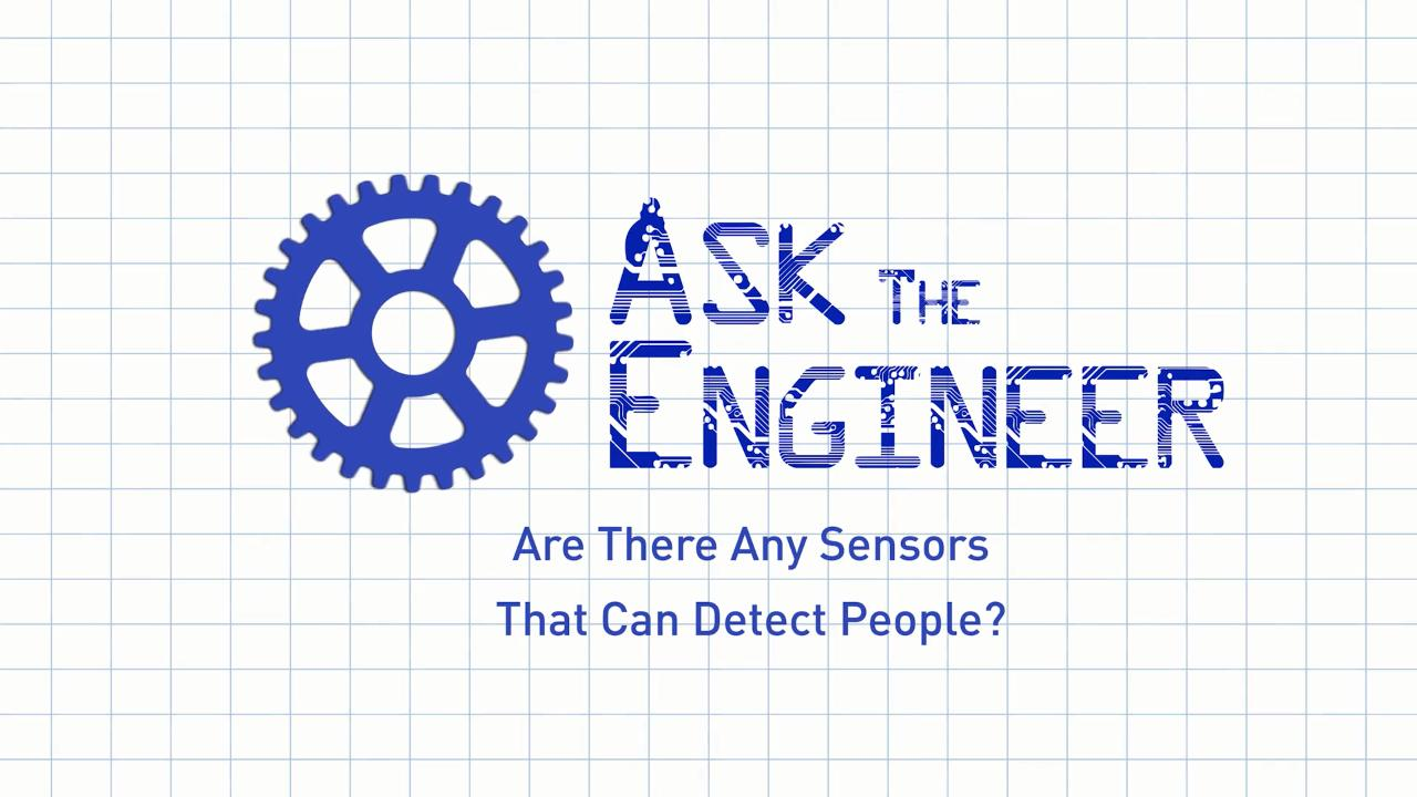 Ask The Engineer-Are there any sensors that can detect people