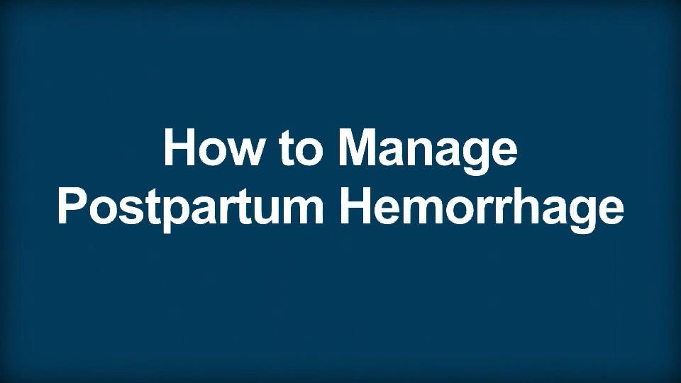 How to Manage Postpartum Hemorrhage