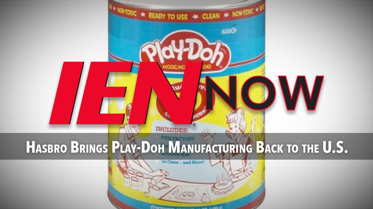IEN Now: Hasbro Brings Play-Doh Manufacturing Back to the U.S. | Industrial Equipment News (IEN)