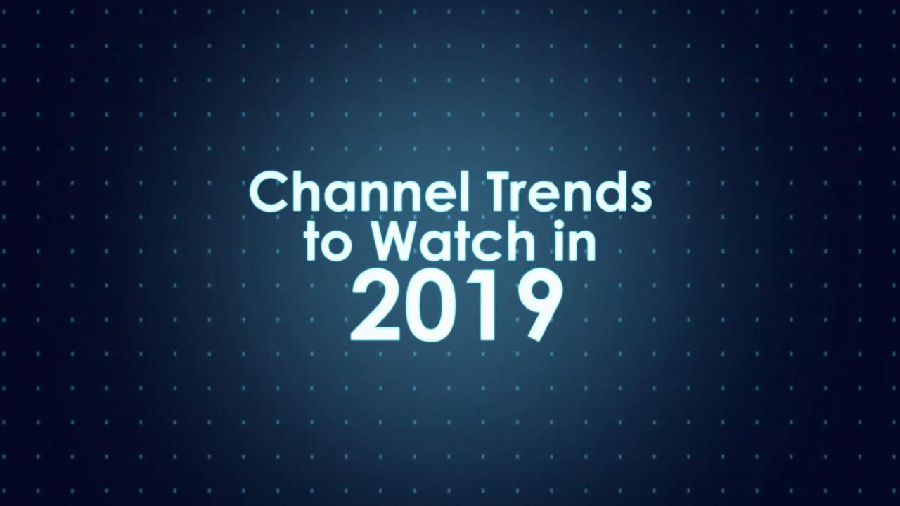 Channel Trends to Watch in 2019
