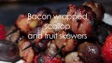 Bacon Wrapped Scallop and Fruit Skewers
