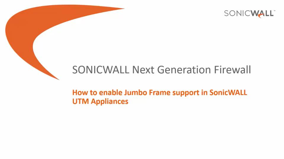 How to enable Jumbo Frame support in SonicWall UTM Appliances ...